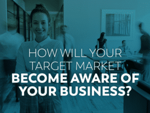 How will Your Target Market Become Aware of your Business?