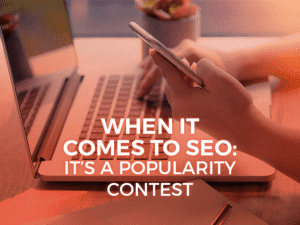 When It Comes to SEO: It's a Popularity Contest