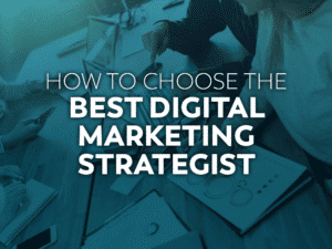 How to Choose the Best Digital Marketing Strategist