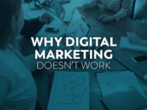 Why Digital Marketing Doesn't Work