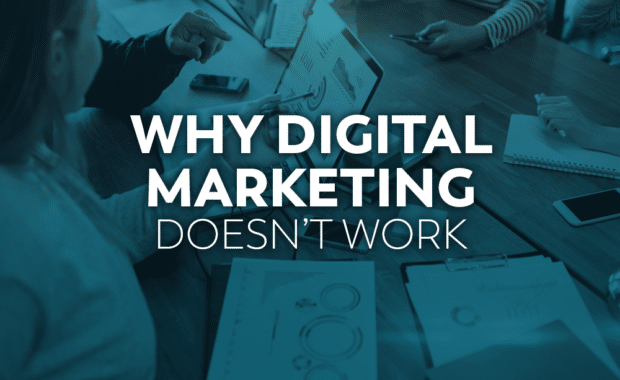 Why Digital Marketing Doesn't Work