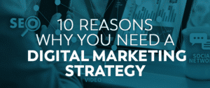 10 Reasons Why You Need a Digital Marketing Strategy